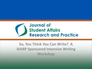 So, You Think You Can Write?  A JSARP Sponsored Intensive Writing Workshop