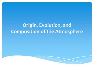 Origin, Evolution, and Composition of the Atmosphere