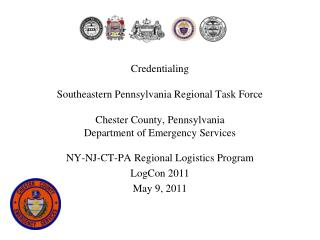 Credentialing Southeastern Pennsylvania Regional Task Force Chester County, Pennsylvania Department of Emergency Service