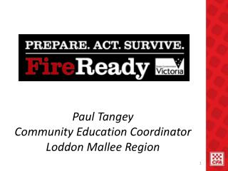 Paul Tangey Community Education Coordinator Loddon Mallee Region