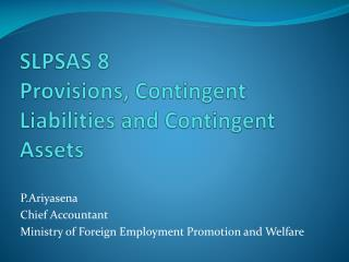 SLPSAS 8 Provisions, Contingent Liabilities and Contingent Assets