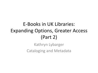 E-Books in UK  Libraries: Expanding  Options, Greater  Access (Part 2)