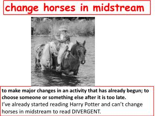 change horses in midstream