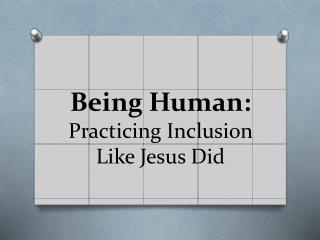 Being Human: Practicing Inclusion Like Jesus Did