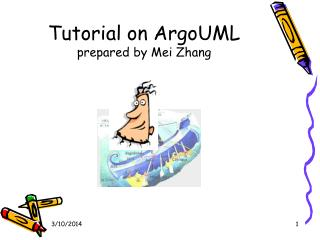 Tutorial on ArgoUML prepared by Mei Zhang