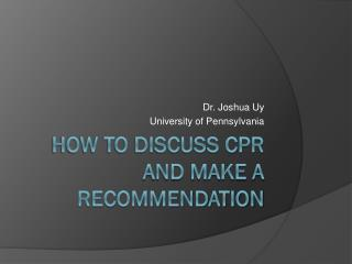 How to Discuss CPR and make a recommendation