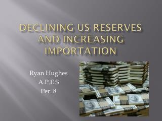 Declining US Reserves and Increasing Importation