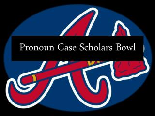 Pronoun Case Scholars Bowl