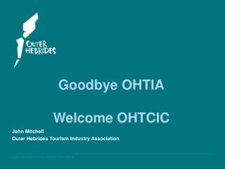 Goodbye OHTIA Welcome OHTCIC