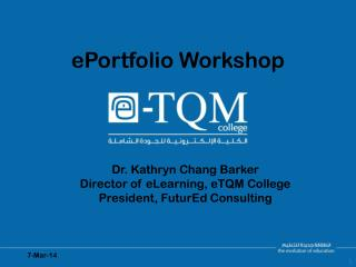 Dr. Kathryn Chang Barker Director of eLearning, eTQM College President, FuturEd Consulting
