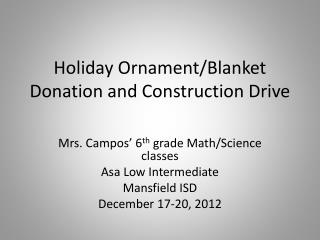 Holiday Ornament/Blanket Donation and Construction Drive