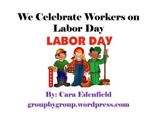 We Celebrate Workers on Labor Day