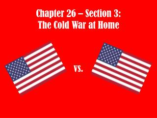 Chapter 26 – Section 3: The Cold War at Home