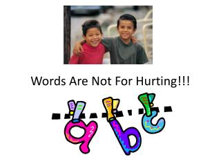 Words Are Not For Hurting!!!