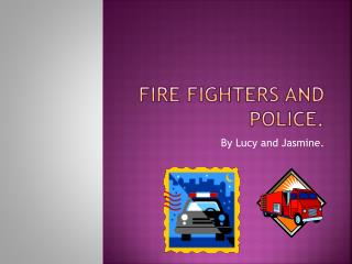 Fire fighters and police.