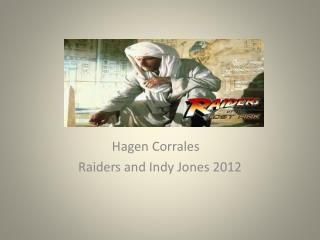 Hagen Corrales 	 Raiders and Indy Jones 2012