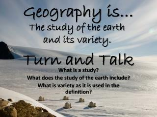The study of the earth and its variety.