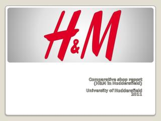 Comparative shop report (H&M in  Huddersfield ) University of  Huddersfield 2011