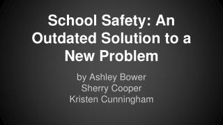 School Safety: An Outdated Solution to a New Problem