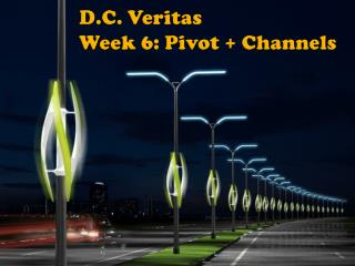 D.C.  Veritas Week 6: Pivot + Channels