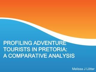PROFILING ADVENTURE TOURISTS IN PRETORIA:     A COMPARATIVE ANALYSIS