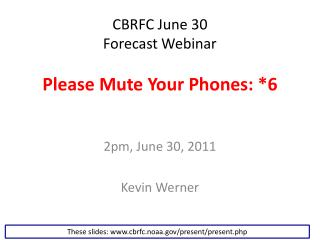 CBRFC June 30  Forecast Webinar Please Mute Your Phones: *6