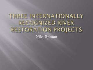 Three internationally recognized river restoration projects