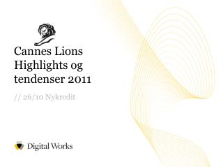 Cannes Lions Highlights  og tendenser  2011 // 26/10 Nykredit