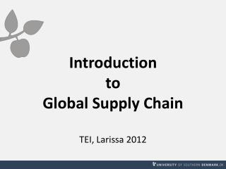 Introduction  to Global Supply Chain TEI, Larissa 2012