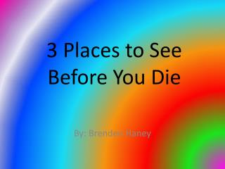 3 Places to See Before You Die