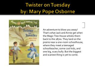 Twister on Tuesday by: Mary Pope Osborne