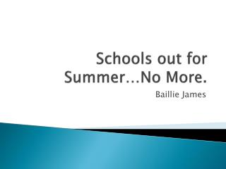 Schools out for Summer…No More.
