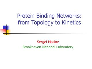 Protein Binding Networks:  from Topology to Kinetics