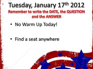Tuesday, January 17 th  2012 Remember to write the DATE, the QUESTION and the ANSWER