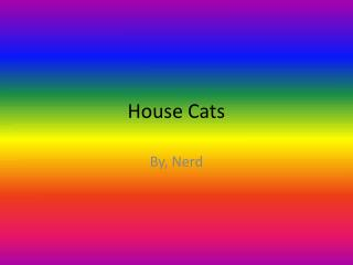House Cats