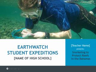 [Teacher Name]  presents: Snorkeling  to Protect Reefs  in the Bahamas