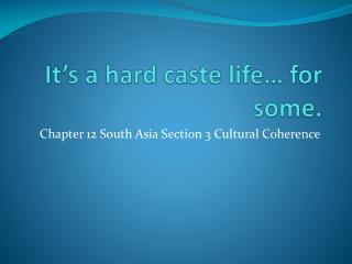 It's a hard caste life… for some.