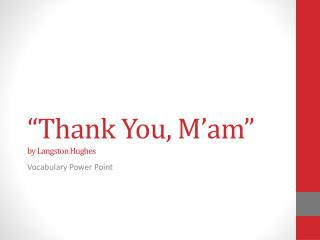 """Thank You,  M'am "" by Langston Hughes"