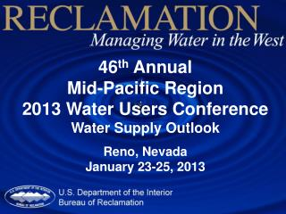 46 th  Annual Mid-Pacific Region 2013 Water Users Conference Water Supply Outlook