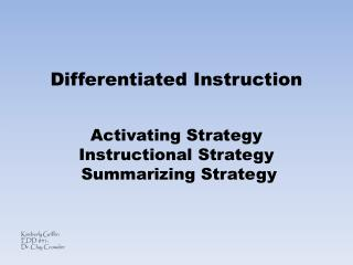 Differentiated  Instruction Activating Strategy Instructional Strategy  Summarizing Strategy