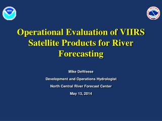 Operational Evaluation of VIIRS Satellite Products  for  River Forecasting