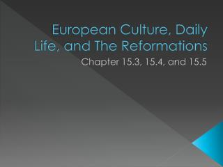 European Culture, Daily Life, and The Reformations