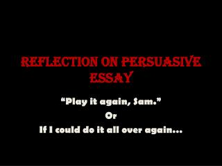 Reflection on Persuasive Essay
