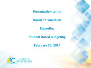 Presentation to the Board of Education R egarding Student Based Budgeting February 25, 2014
