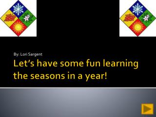 Let's have some fun learning the seasons in a year!