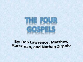 By : Rob Lawrence, Matthew Raterman, and Nathan Zirpolo