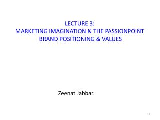 LECTURE  3 : MARKETING IMAGINATION & THE PASSIONPOINT  BRAND POSITIONING & VALUES