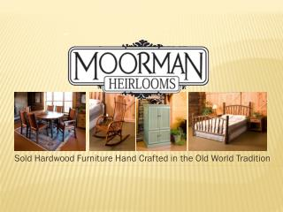 Sold Hardwood Furniture Hand Crafted in the Old World Tradition