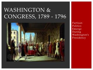 Washington & Congress, 1789 - 1796