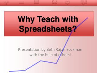 Why Teach with Spreadsheets?